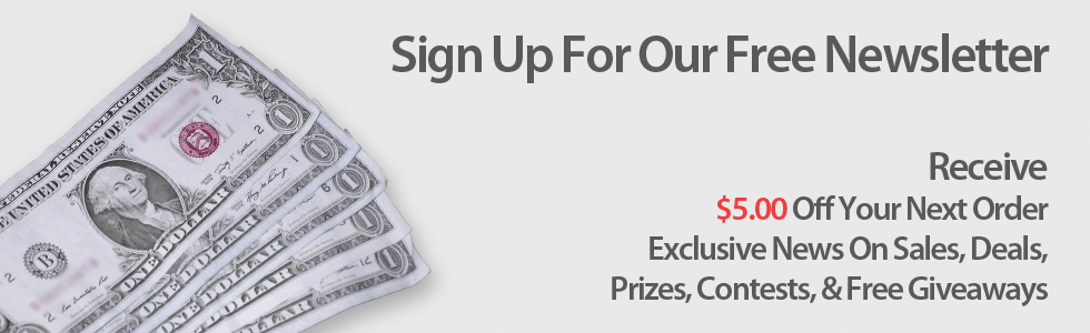 Sign Up For Our Newsletter - Receive $5.00 Off Your Next Order